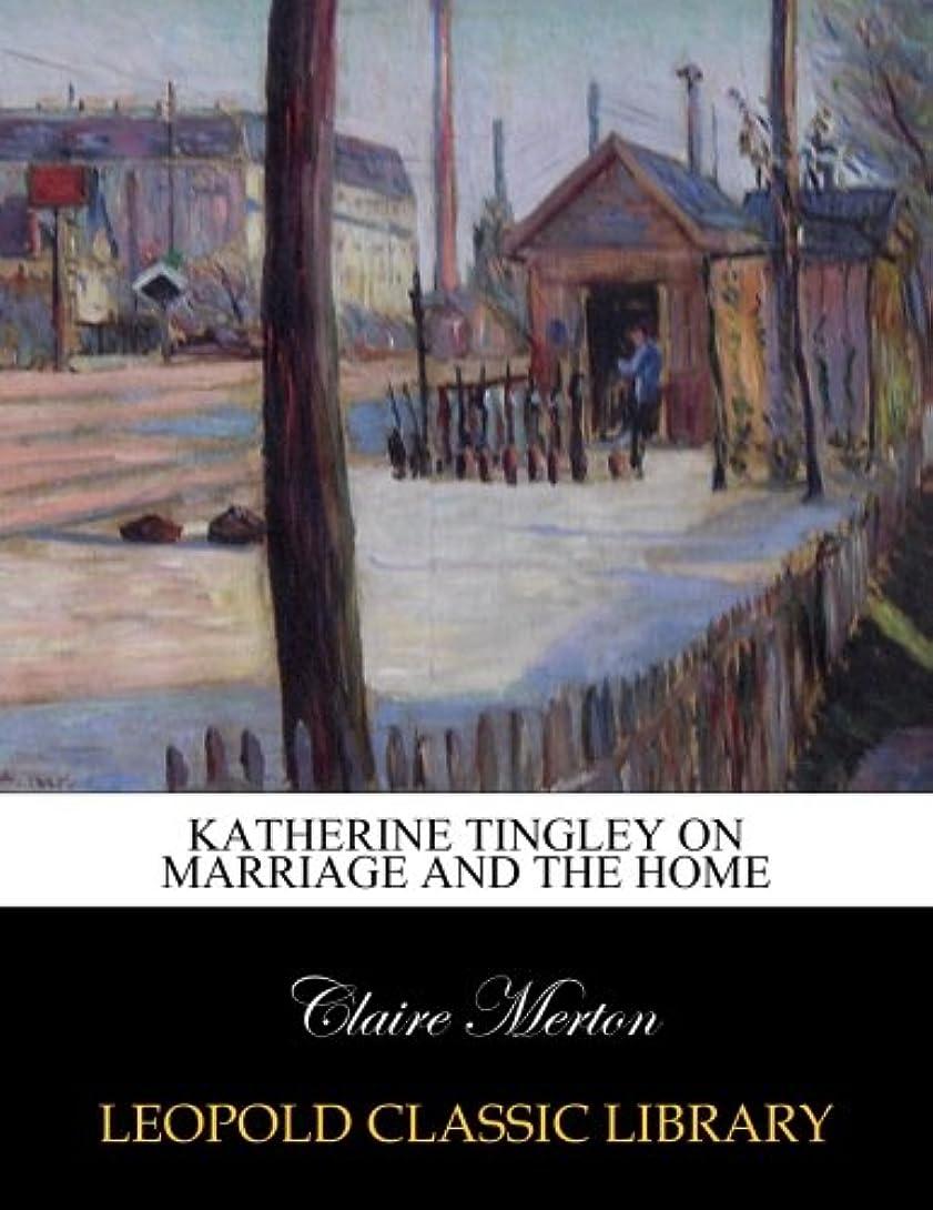 真鍮ご覧ください誇張するKatherine Tingley on marriage and the home