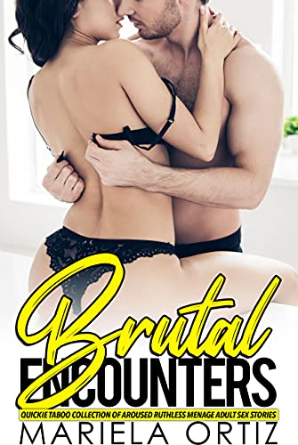 Brutal Encounters — Quickie Taboo Collection of Aroused Ruthless Menage Adult Sex Stories (English Edition)