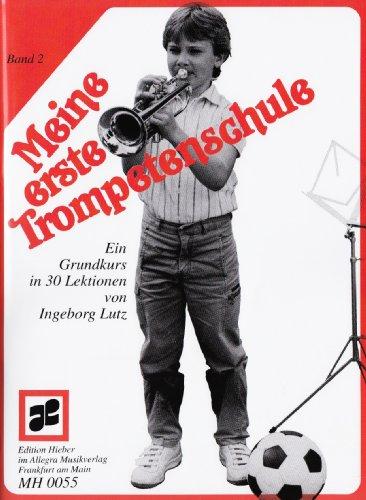 Meine erste Trompetenschule: Ein Grundkurs in 30 Lektionen für Trompete in B (auch für Flügelhorn/Kornett). Band 2. Trompete (Flügelhorn/Kornett). ... Trompete (Flügelhorn/Kornett). Lehrbuch.