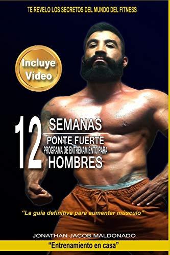 """12 Semanas Ponte Fuerte Programa De Entrenamiento Para Hombres: """"La guía definitiva para aumentar músculo"""": 4 (Entrenamiento en casa)"""