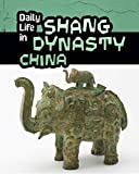 Daily Life in Shang Dynasty China (Daily Life in Ancient Civilizations)