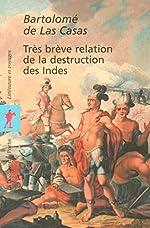 Très brève relation de la destruction des Indes de Bartolomé de LAS CASAS