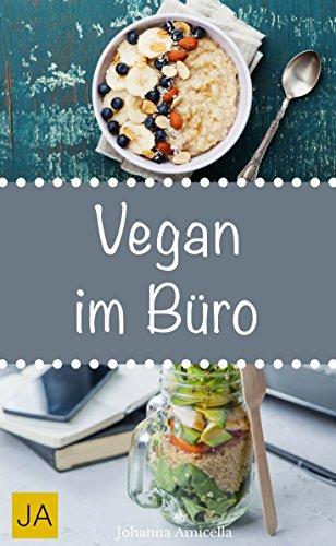 Vegan im Büro - Leckere und einfach vegane Rezepte für die Mittagspause. Die besten gesunden Alternativen zur Kantine!