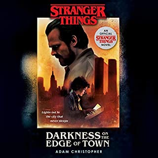 Stranger Things: Darkness on the Edge of Town     An Official Stranger Things Novel              By:                                                                                                                                 Adam Christopher                               Narrated by:                                                                                                                                 David Pittu                      Length: 11 hrs and 44 mins     Not rated yet     Overall 0.0