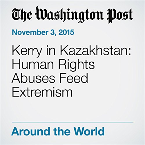 Kerry in Kazakhstan: Human Rights Abuses Feed Extremism cover art