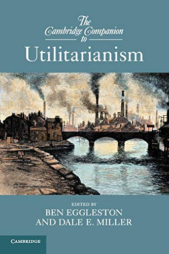 The Cambridge Companion to Utilitarianism (Cambridge Companions to Philosophy)