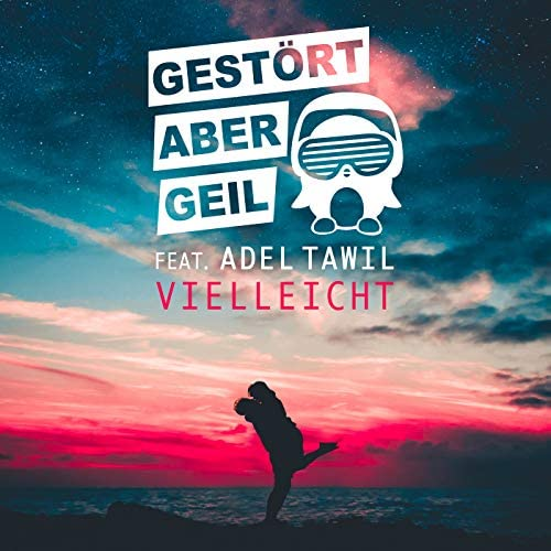 Gestört aber Geil feat. Adel Tawil