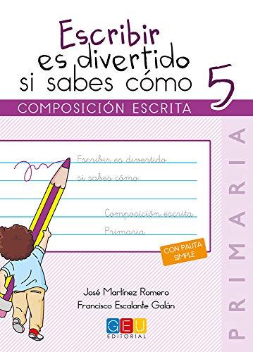Escribir es divertido si sabes como. Cuaderno 5 / Editorial GEU / 5º Primaria / Mejora la composición escrita / Recomendado como repaso (Niños de 10 a 11 años)