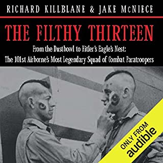 The Filthy Thirteen     From the Dustbowl to Hitler's Eagle's Nest - The True Story of the101st Airborne's Most Legendary Squad of Combat Paratroopers              By:                                                                                                                                 Jake McNiece                               Narrated by:                                                                                                                                 Kaleo Griffith                      Length: 10 hrs and 18 mins     111 ratings     Overall 4.5