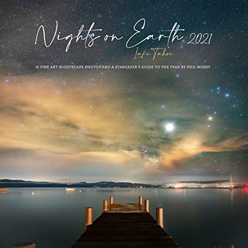 "Nights on Earth 2021-2022 Astro-Landscape Photography Wall Calendar and Stargazer's Guide to the Night Sky (Large, 12"" x 12"")"