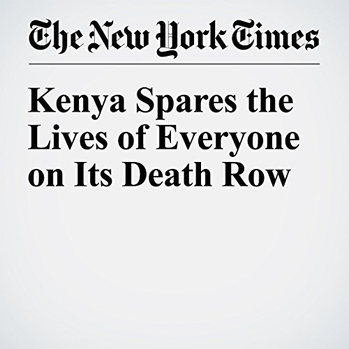 Kenya Spares the Lives of Everyone on Its Death Row cover art