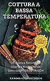 cottura a bassa temperatura: 101 ricette e tecniche per diventare master chef del sottovuoto + bonus trucchi