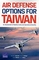 Air Defense Options for Taiwan: An Assessment of Relative Costs and Operational Benefits