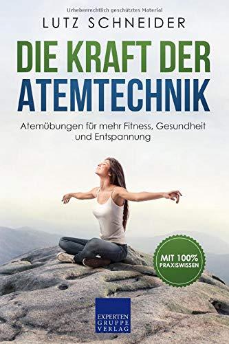 Die Kraft der Atemtechnik: Atemübungen für mehr Fitness, Gesundheit und Entspannung