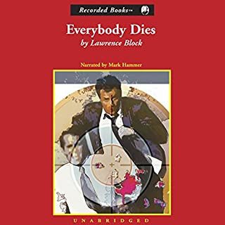 Everybody Dies                   By:                                                                                                                                 Lawrence Block                               Narrated by:                                                                                                                                 Mark Hammer                      Length: 11 hrs and 26 mins     136 ratings     Overall 4.1