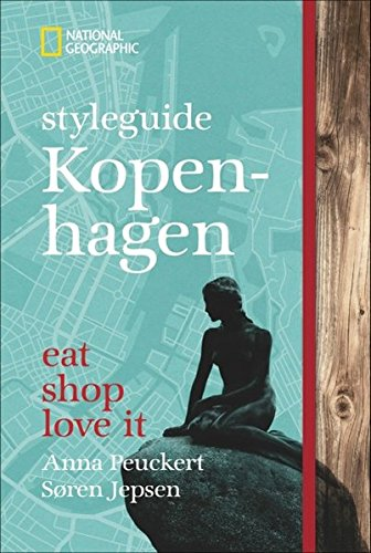 Download NATIONAL GEOGRAPHIC Styleguide Kopenhagen: Eat, Shop, Love It. Der Perfekte Reiseführer Um Die Trendigsten Adressen Der St... 