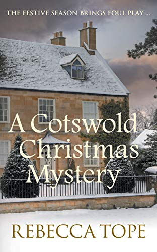 A Cotswold Christmas Mystery: The festive season brings foul play… (Cotswold Mysteries Book 18) by [Rebecca Tope]