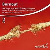 Burnout - Wie Sie mit dem Work-Life-Balance-Programm aus der Erschöpfungsspirale aussteigen können.