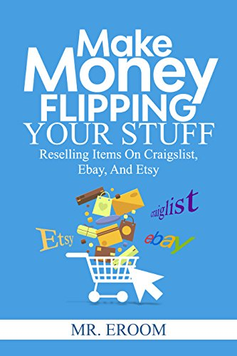 Amazon Com Make Money Flipping Your Stuff Reselling Items On Craigslist Ebay And Etsy Ebook Eroom Mr Kindle Store
