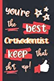 You're The Best Orthodontist Keep That Sh*t Up!: Gifts for Orthodontists: Personalised Notebook or Journal: Blank Lined Paperback Book