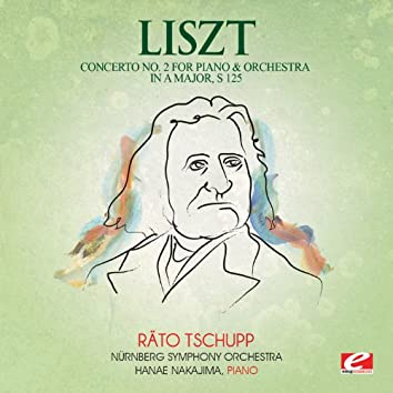 Liszt: Concerto No. 2 for Piano and Orchestra in A Major, S. 125 (Digitally Remastered)
