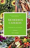 REMEDIOS CASEROS: 189 SOLUCIONES A TUS PADECIMIENTOS A TRAVS DE LAS PLANTAS