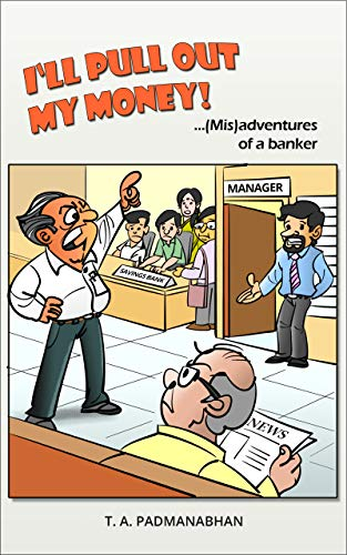 I'LL PULL OUT MY MONEY! : … (Mis)adventures of a banker (English Edition)