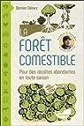 La forêt comestible - Pour des récoltes abondantes en toute saison par Dekarz