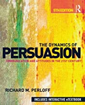 The Dynamics of Persuasion: Communication and Attitudes in the 21st Century (Routledge Communication Series)