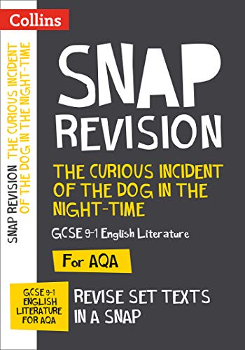 The Curious Incident of the Dog in the Night-time: AQA GCSE 9-1 English Literature Text Guide: For the 2020 Autumn & 2021 Summer Exams (Collins GCSE Grade 9-1 SNAP Revision)