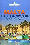 Malta: Where To Go, What To See - A Malta Travel Guide (Malta, Valletta, Birkirkara, Mosta, Qormi, Sliema, Naxxar) (Volume 1)