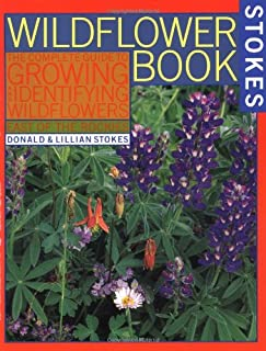 The Wildflower Book: East of the Rockies - A Complete Guide to Growing and Identifying Wildflowers (Stokes Backyard Nature...