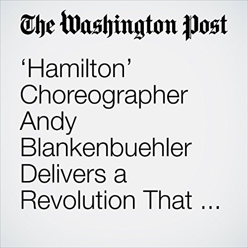 'Hamilton' Choreographer Andy Blankenbuehler Delivers a Revolution That Rocks copertina