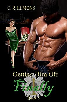 Getting Him Off Finally: Getting Him Off Series - Book 5 by [C. R. Lemons, eBook Cover Designs, Heather A. Davis]