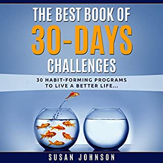 The Best Book of 30 Days Challenges: 30 Habit-Forming Programs to Live a Better Life                   By:                                                                                                                                 Susan Johnson                               Narrated by:                                                                                                                                 Catherine O'Connor                      Length: 3 hrs     50 ratings     Overall 5.0