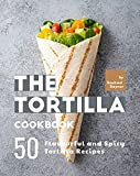 The Tortilla Cookbook: 50 Flavourful and Spicy Tortilla Recipes (English Edition)