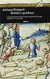 Delitto e perdono. La pena di morte nell'orizzonte mentale dell'Europa cristiana. XIV-XVIII secolo. Ediz. illustrata