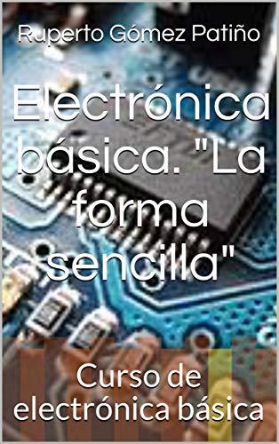 Electrónica básica. 'La forma sencilla': Curso de electrónica básica