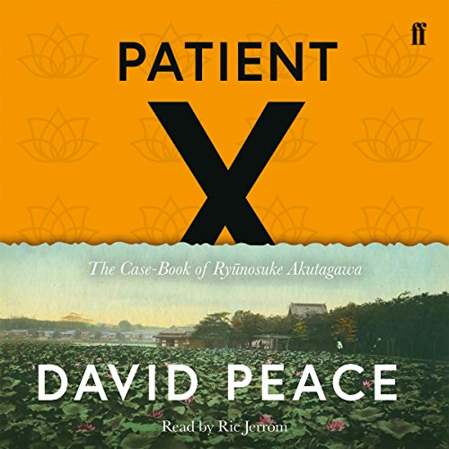 Patient X                   By:                                                                                                                                 David Peace                               Narrated by:                                                                                                                                 Ric Jerrom                      Length: 12 hrs and 4 mins     2 ratings     Overall 5.0