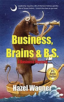 Business, Brains & B.S.: A Business Mystery (Brainiance Business Books Book 2) by [Hazel Wagner PhD]