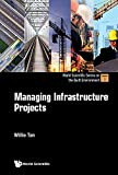 Managing Infrastructure Projects (World Scientific Series on the Built Environment Book 3) (English Edition)