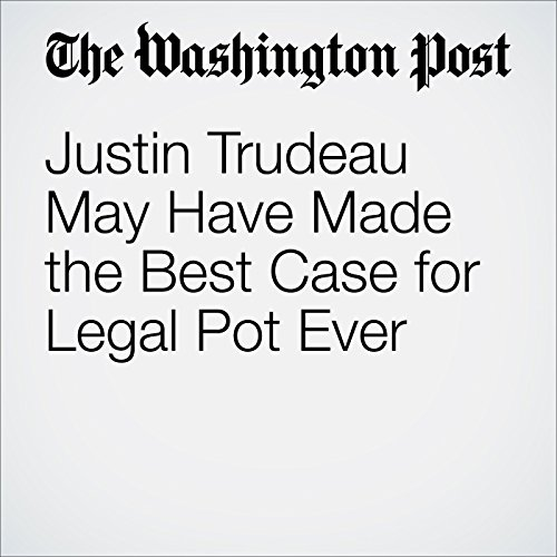 Justin Trudeau May Have Made the Best Case for Legal Pot Ever cover art