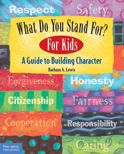 What Do You Stand For? For Kids: A Guide to Building Character