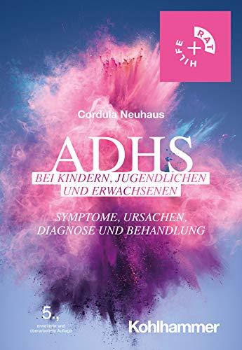 ADHS bei Kindern, Jugendlichen und Erwachsenen: Symptome, Ursachen, Diagnose und...