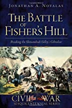 The Battle of Fisher's Hill: Breaking the Shenandoah Valley's Gibraltar (Civil War Series)