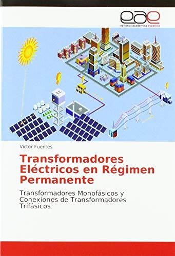 Transformadores Eléctricos en Régimen Permanente: Transformadores Monofásicos y Conexiones de Transformadores Trifásicos