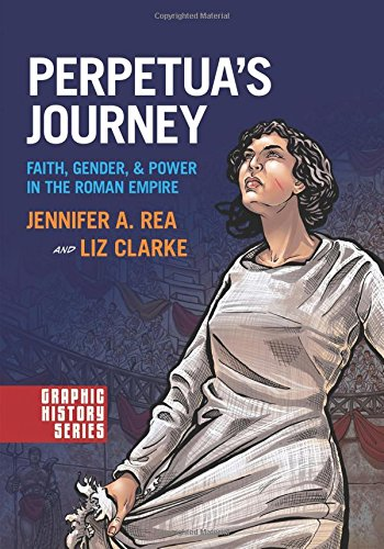 Perpetua's Journey: Faith, Gender, and Power in the Roman Empire (Graphic History)