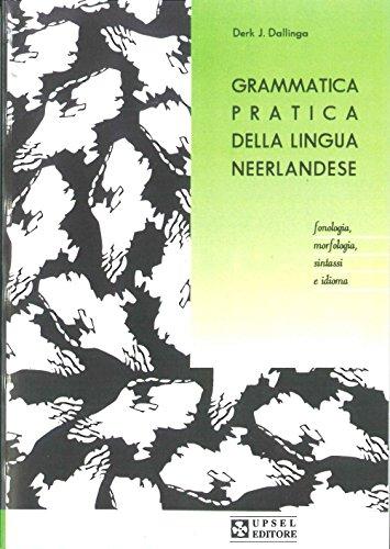 Grammatica pratica della lingua neerlandese. Fonologia, morfologia, sintassi e idioma