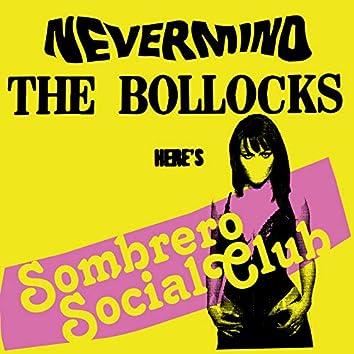 Here's Sombrero Social Club (Nevermind The Bollocks)