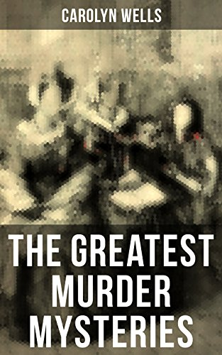 The Greatest Murder Mysteries of Carolyn Wells: Detective Fleming Stone Mysteries, Complete Pennington Wise Series, Sherlock Holmes Cases: The Clue, The ... Mystery of the Sycamore… (English Edition)